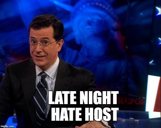 Stephen Colbert | LATE NIGHT HATE HOST | image tagged in stephen colbert | made w/ Imgflip meme maker