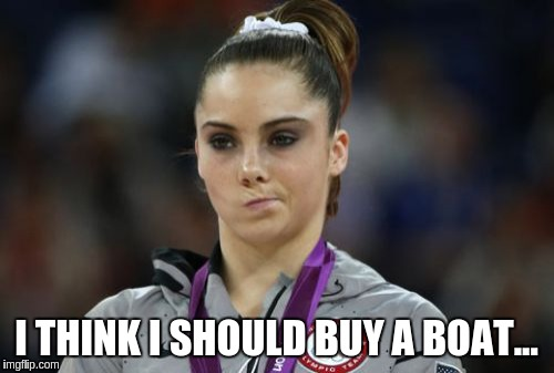 McKayla Maroney Not Impressed | I THINK I SHOULD BUY A BOAT... | image tagged in memes,mckayla maroney not impressed | made w/ Imgflip meme maker