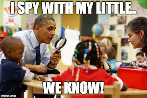 I SPY WITH MY LITTLE.. WE KNOW! | image tagged in obama,trump,politics,spying | made w/ Imgflip meme maker