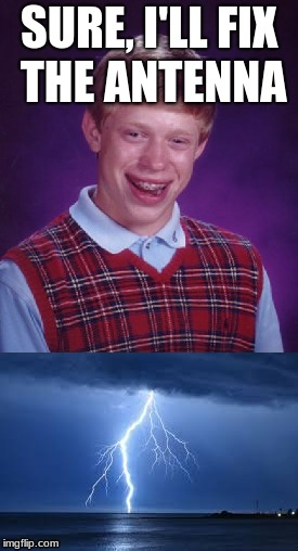 SURE, I'LL FIX THE ANTENNA | image tagged in bad luck brian | made w/ Imgflip meme maker