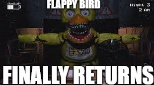 FLAPPY BIRD FINALLY RETURNS | image tagged in fnaf | made w/ Imgflip meme maker