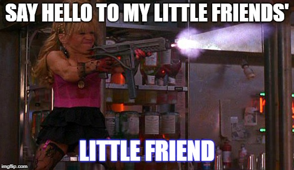 Marsaccre | SAY HELLO TO MY LITTLE FRIENDS' LITTLE FRIEND | image tagged in total recall | made w/ Imgflip meme maker