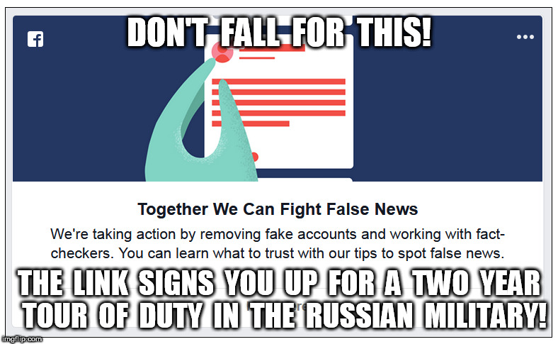 Don't Fall for this | DON'T  FALL  FOR  THIS! THE  LINK  SIGNS  YOU  UP  FOR  A  TWO  YEAR  TOUR  OF  DUTY  IN  THE  RUSSIAN  MILITARY! | image tagged in russians,false news,facebook | made w/ Imgflip meme maker