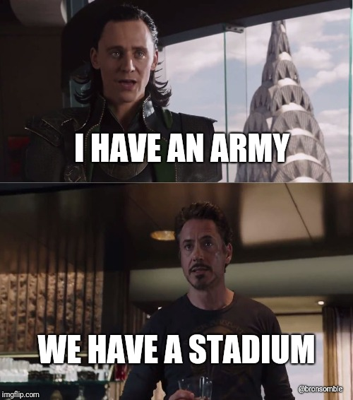 We Have A Hulk | I HAVE AN ARMY WE HAVE A STADIUM @bronsomble | image tagged in we have a hulk | made w/ Imgflip meme maker
