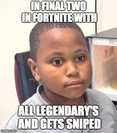 Minor Mistake Marvin Meme | IN FINAL TWO IN FORTNITE WITH ALL LEGENDARY'S AND GETS SNIPED | image tagged in memes,minor mistake marvin | made w/ Imgflip meme maker