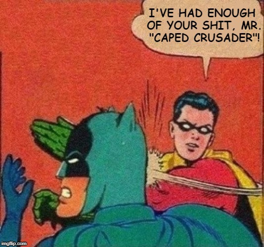 Robin *Slaps* Batman! | . | image tagged in batman,robin slapping batman,caped crusader,had enough,funny | made w/ Imgflip meme maker