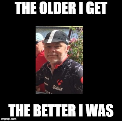 THE OLDER I GET THE BETTER I WAS | made w/ Imgflip meme maker