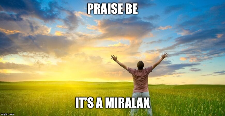 PRAISE BE IT'S A MIRALAX | made w/ Imgflip meme maker