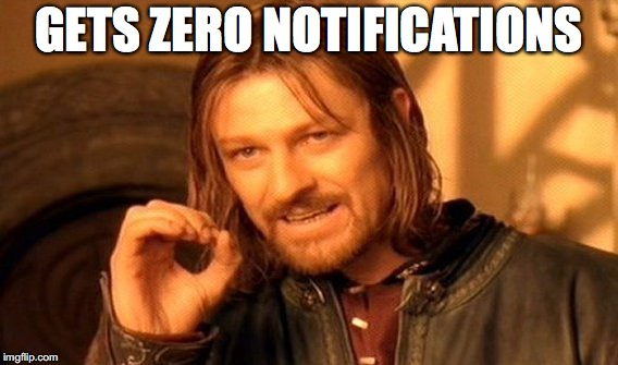 One Does Not Simply Meme | GETS ZERO NOTIFICATIONS | image tagged in memes,one does not simply | made w/ Imgflip meme maker