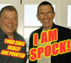 YOUR EARS REALLY ARE POINTED I AM SPOCK! | made w/ Imgflip meme maker