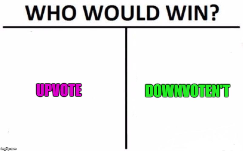Who Would Win? Meme | UPVOTE DOWNVOTEN'T | image tagged in memes,who would win | made w/ Imgflip meme maker