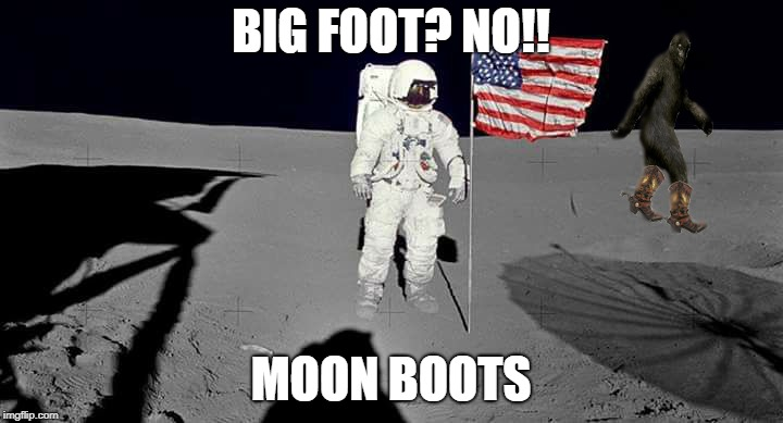 moon boots | BIG FOOT? NO!! MOON BOOTS | image tagged in apolo11,bigfoot,funnymeme,moonlanding,nasa,ufo | made w/ Imgflip meme maker