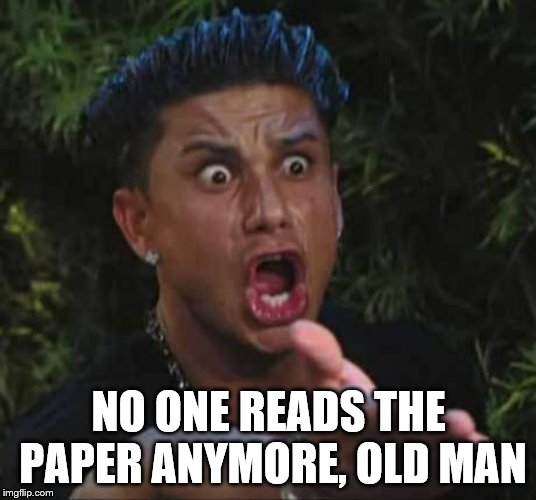 NO ONE READS THE PAPER ANYMORE, OLD MAN | made w/ Imgflip meme maker
