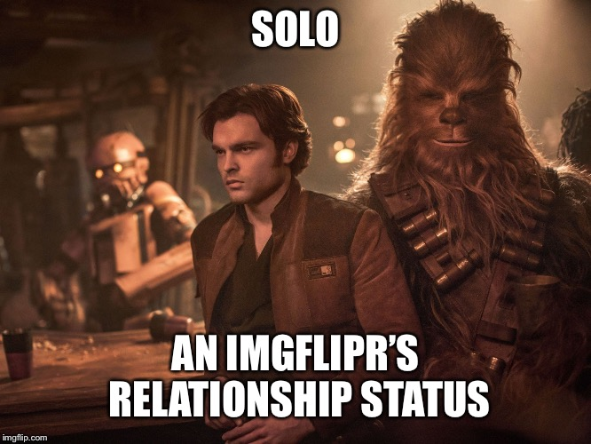 Star Wars Dating Story | SOLO AN IMGFLIPR'S RELATIONSHIP STATUS | image tagged in memes | made w/ Imgflip meme maker