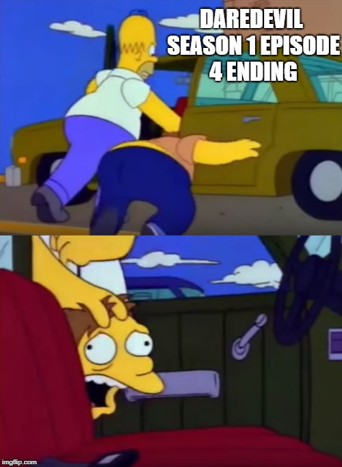 Oh my god, didn't even recognise the comparison  | DAREDEVIL SEASON 1 EPISODE 4 ENDING | image tagged in daredevil,homer simpson,the simpsons | made w/ Imgflip meme maker