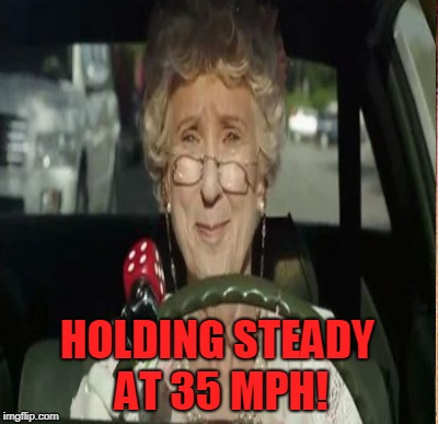 HOLDING STEADY AT 35 MPH! | made w/ Imgflip meme maker