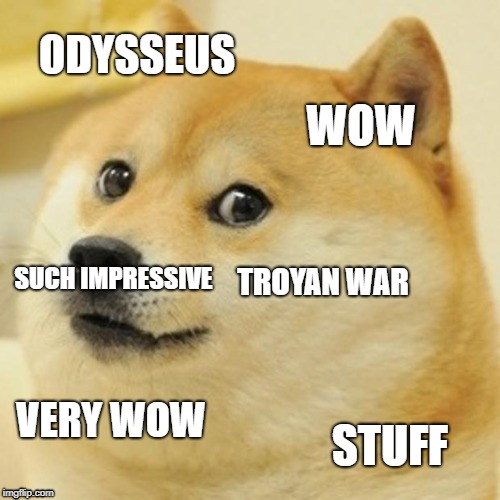 Doge Meme | ODYSSEUS WOW TROYAN WAR VERY WOW STUFF SUCH IMPRESSIVE | image tagged in memes,doge | made w/ Imgflip meme maker
