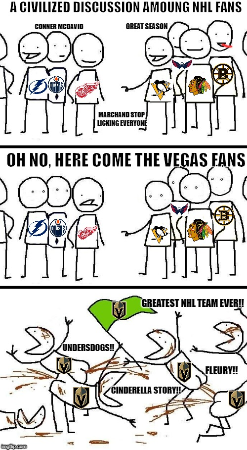 civilized discussion | A CIVILIZED DISCUSSION AMOUNG NHL FANS UNDERSDOGS!! OH NO, HERE COME THE VEGAS FANS CINDERELLA STORY!! GREATEST NHL TEAM EVER!! FLEURY!! GRE | image tagged in civilized discussion | made w/ Imgflip meme maker