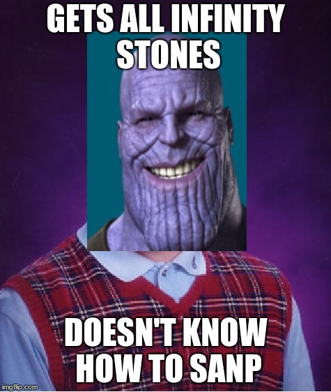 Bad Luck Thanos | GETS ALL INFINITY STONES DOESN'T KNOW HOW TO SANP | image tagged in memes,bad luck brian,thanos,bad luck thanos | made w/ Imgflip meme maker