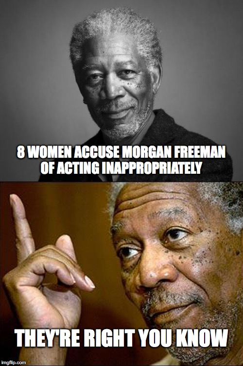 Morgan Freeman is going to Shawshank  | 8 WOMEN ACCUSE MORGAN FREEMAN OF ACTING INAPPROPRIATELY THEY'RE RIGHT YOU KNOW | image tagged in shawshank,morgan freeman,this morgan freeman | made w/ Imgflip meme maker