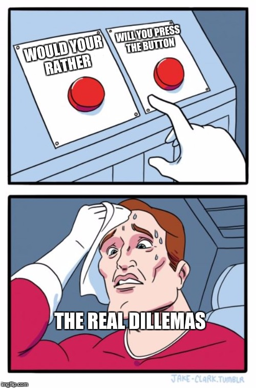 Two Buttons Meme | WOULD YOUR RATHER WILL YOU PRESS THE BUTTON THE REAL DILLEMAS | image tagged in memes,two buttons | made w/ Imgflip meme maker