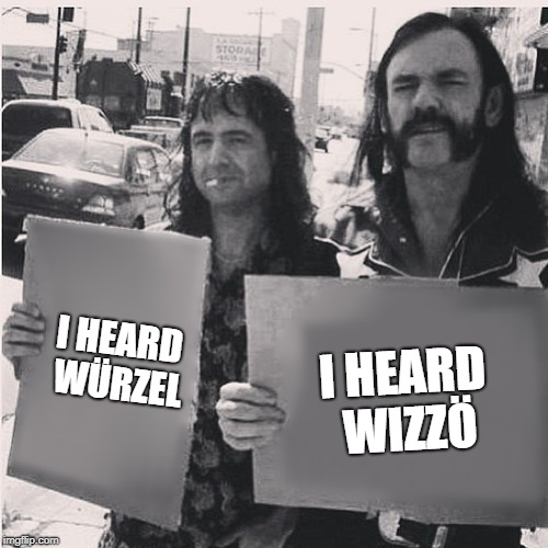 I HEARD WÜRZEL I HEARD WIZZÖ | made w/ Imgflip meme maker