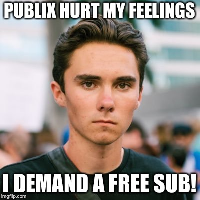 PUBLIX HURT MY FEELINGS I DEMAND A FREE SUB! | image tagged in david hogg | made w/ Imgflip meme maker
