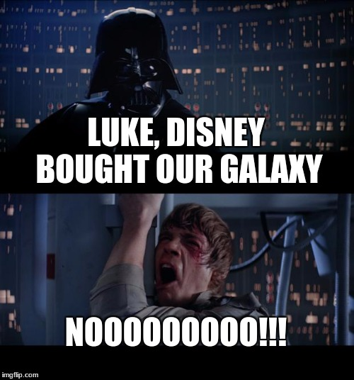 Disney: The New Galactic Empire | LUKE, DISNEY BOUGHT OUR GALAXY NOOOOOOOOO!!! | image tagged in memes,star wars no | made w/ Imgflip meme maker