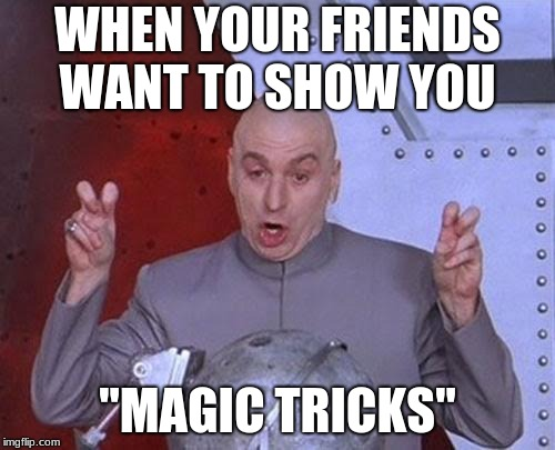 "Dr Evil Laser Meme | WHEN YOUR FRIENDS WANT TO SHOW YOU ""MAGIC TRICKS"" 