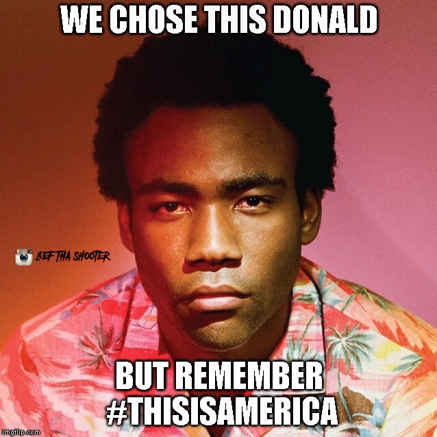 Donald Glover 4 President | image tagged in lando,thisisamerica,trump,donald glover,donald trump,alt | made w/ Imgflip meme maker