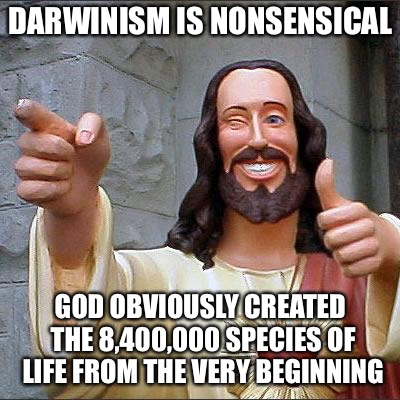 Buddy Christ Meme | DARWINISM IS NONSENSICAL GOD OBVIOUSLY CREATED THE 8,400,000 SPECIES OF LIFE FROM THE VERY BEGINNING | image tagged in memes,buddy christ,srila prabhupada,hare krishna | made w/ Imgflip meme maker