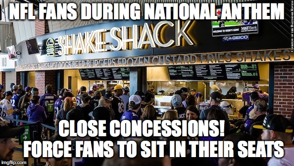 United States of Hypocrisy | NFL FANS DURING NATIONAL ANTHEM CLOSE CONCESSIONS!          FORCE FANS TO SIT IN THEIR SEATS | image tagged in nfl,national anthem | made w/ Imgflip meme maker