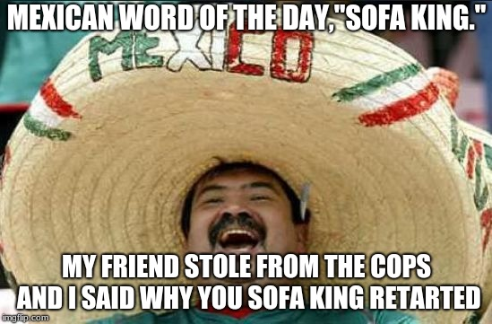 Mexican Word Of The Day Imgflip