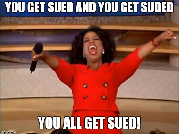 Oprah You Get A | YOU GET SUED AND YOU GET SUDED YOU ALL GET SUED! | image tagged in memes,oprah you get a | made w/ Imgflip meme maker