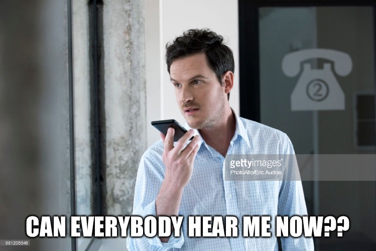 CAN EVERYBODY HEAR ME NOW?? | image tagged in memes,talking | made w/ Imgflip meme maker