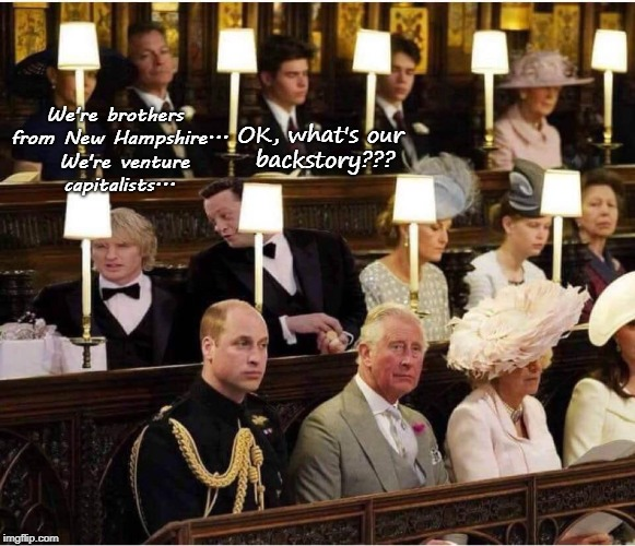Royal Wedding Crashers... | OK, what's our backstory??? We're brothers from New Hampshire...  We're venture capitalists... | image tagged in royal wedding,jeremy grey,john beckwith | made w/ Imgflip meme maker