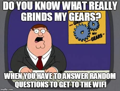 What's your favorite band? ... | DO YOU KNOW WHAT REALLY GRINDS MY GEARS? WHEN YOU HAVE TO ANSWER RANDOM QUESTIONS TO GET TO THE WIFI | image tagged in memes,peter griffin news,funny,wifi,media | made w/ Imgflip meme maker