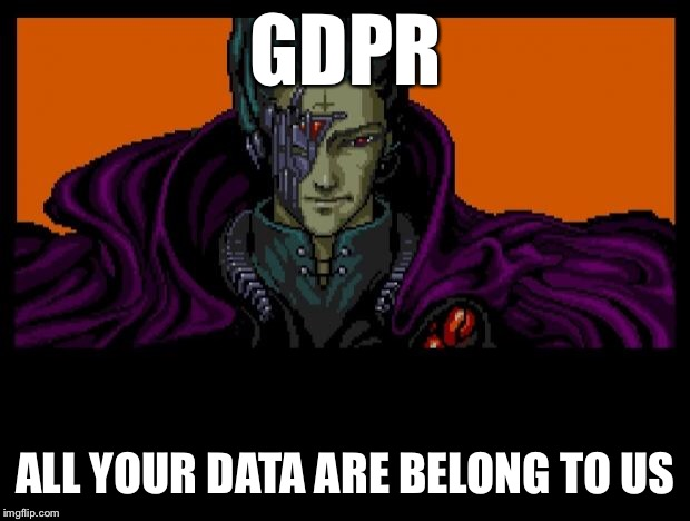 All your dates too. | GDPR ALL YOUR DATA ARE BELONG TO US | image tagged in all your base,gdpr,data,legislation,law | made w/ Imgflip meme maker