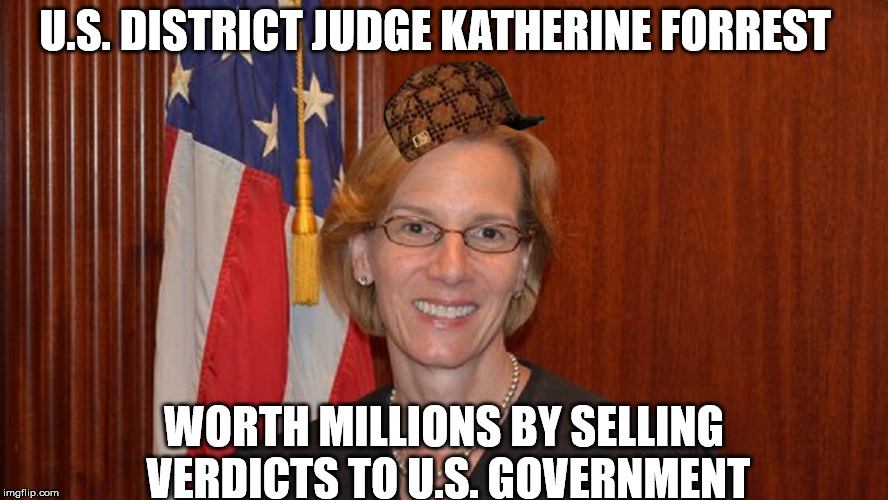 Why was the Defense not heard? Money! | U.S. DISTRICT JUDGE KATHERINE FORREST WORTH MILLIONS BY SELLING VERDICTS TO U.S. GOVERNMENT | image tagged in government corruption,corruption | made w/ Imgflip meme maker