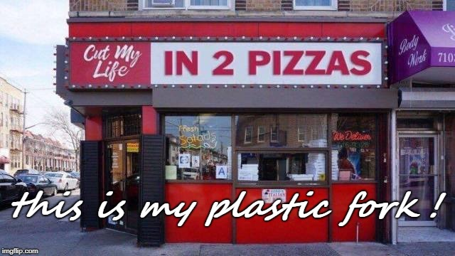I hope this shop doesn't have a papa roach in it!  | this is my plastic fork ! | image tagged in papa roach,rock music,pizza,roaches,forks,memes | made w/ Imgflip meme maker
