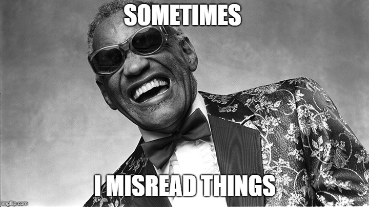 Ray Charles | SOMETIMES I MISREAD THINGS | image tagged in ray charles | made w/ Imgflip meme maker