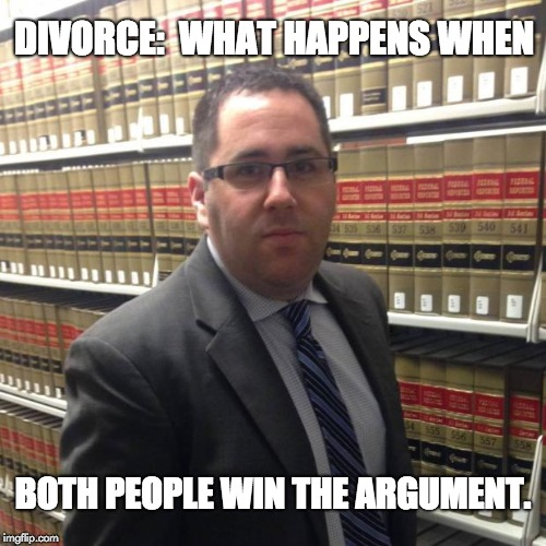 Jewish Lawyer | DIVORCE:  WHAT HAPPENS WHEN BOTH PEOPLE WIN THE ARGUMENT. | image tagged in jewish lawyer | made w/ Imgflip meme maker