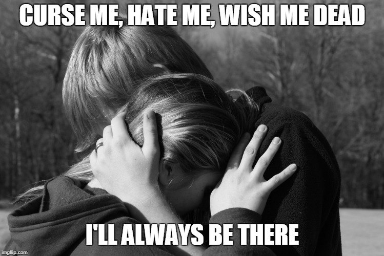 I'll always be there | CURSE ME, HATE ME, WISH ME DEAD I'LL ALWAYS BE THERE | image tagged in comforting friend | made w/ Imgflip meme maker