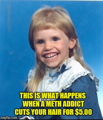 THIS IS WHAT HAPPENS WHEN A METH ADDICT CUTS YOUR HAIR FOR $5.00 | image tagged in mullet kid | made w/ Imgflip meme maker