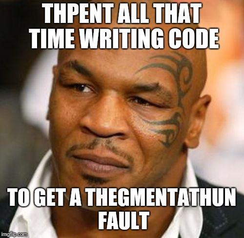 Disappointed Tyson Meme | THPENT ALL THAT TIME WRITING CODE TO GET A THEGMENTATHUN FAULT | image tagged in memes,disappointed tyson | made w/ Imgflip meme maker