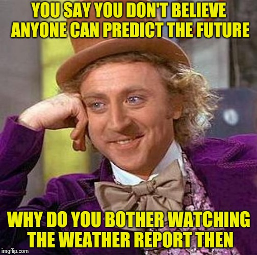 "I can do as well as ""50% chance of rain"" 