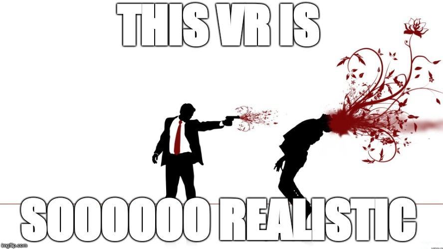 COOL VR | THIS VR IS SOOOOOO REALISTIC | image tagged in cool vr | made w/ Imgflip meme maker