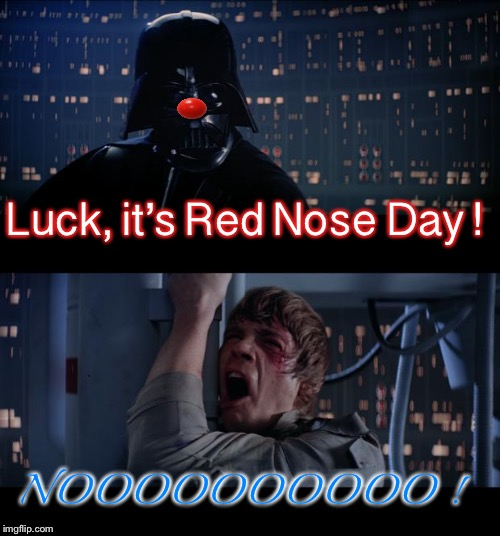 Star Wars No Meme | Luck, it's Red Nose Day ! NOOOOOOOOOO ! | image tagged in memes,star wars no,red nose day,funny | made w/ Imgflip meme maker