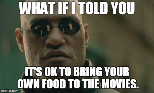 Matrix Morpheus | WHAT IF I TOLD YOU IT'S OK TO BRING YOUR OWN FOOD TO THE MOVIES. | image tagged in memes,matrix morpheus,movies,food | made w/ Imgflip meme maker