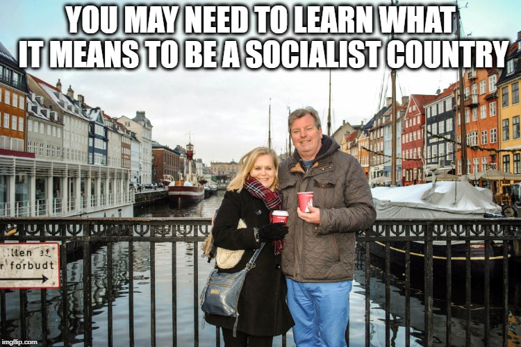 They have healthcare and college | YOU MAY NEED TO LEARN WHAT IT MEANS TO BE A SOCIALIST COUNTRY | image tagged in they have healthcare and college | made w/ Imgflip meme maker
